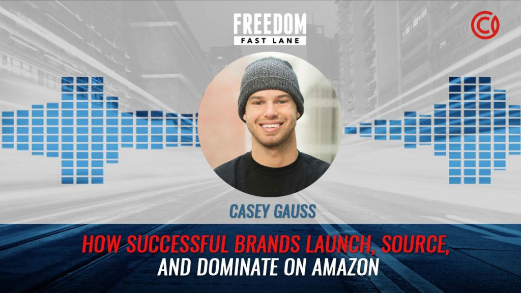 How Successful Brands Launch, Source, and Dominate on Amazon w/ Casey Gauss