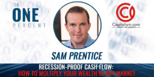 Recession-Proof Cash Flow: How To Multiply Your Wealth In Any Market w/ Sam Prentice